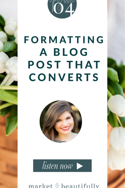 Episode 04 Formatting a Blog Post that Converts