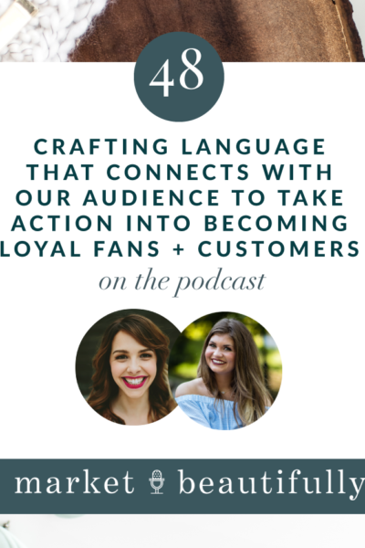 Episode 48 | Crafting Language that connects with our Audience to take action into becoming loyal fans + customers
