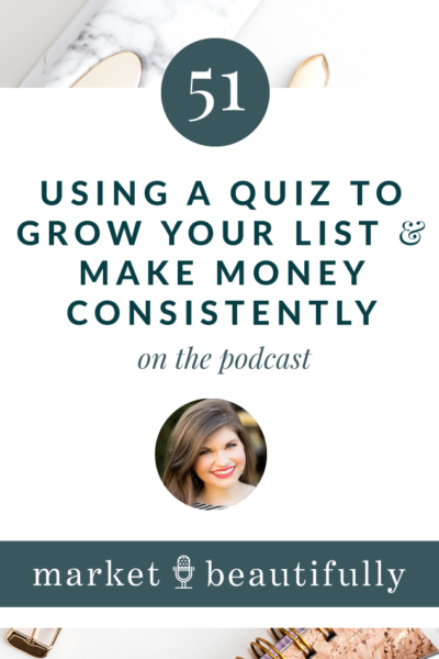 Episode 51 | Using a Quiz to Grow Your List and Make More Money
